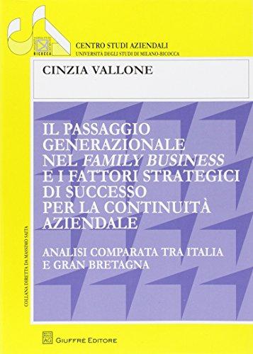 Il passaggio generazionale nel family business e i fattori strategici di successo per continuità aziendale. Analisi comparata tra Italia e Gran Bretagna