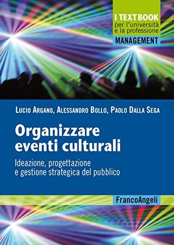 Organizzare eventi culturali. Ideazione, progettazione e gestione strategica del pubblico