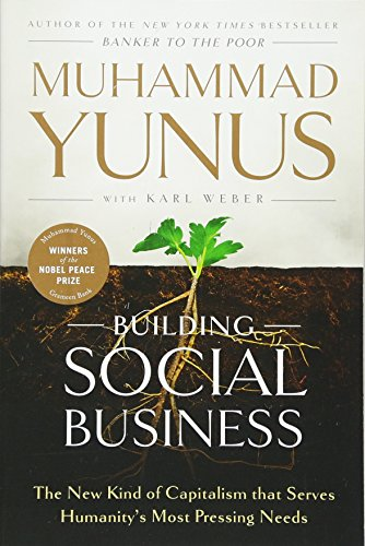 Compare Textbook Prices for Building Social Business: The New Kind of Capitalism that Serves Humanity's Most Pressing Needs Reprint Edition ISBN 9781586489564 by Yunus, Muhammad