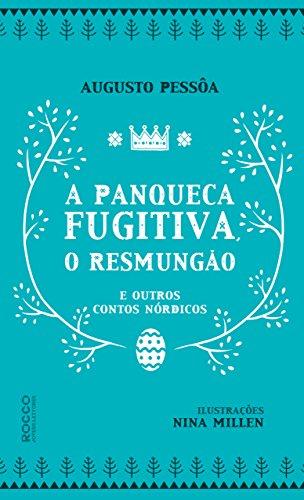 A panqueca fugitiva, o Resmungão e outros contos nórdicos por [Augusto Pessôa, Nina Millen]
