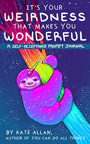 It's Your Weirdness that Makes You Wonderful: A Self-Acceptance Prompt Journal (Mental Health Gift, Self Love Book, Affirmation Journal) (Latest Kate)