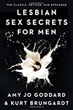 Lesbian Sex Secrets for Men, Revised and Expanded by Amy Jo Goddard (2015-09-29)