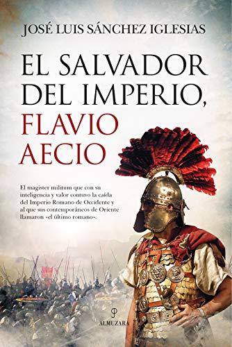 El salvador del Imperio, Flavio Aecio de José Luis Sánchez Iglesias