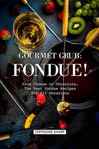 Gourmet Grub: Fondue!: From Cheese to Chocolate, The Best Fondue Recipes for All Occasions (English Edition)