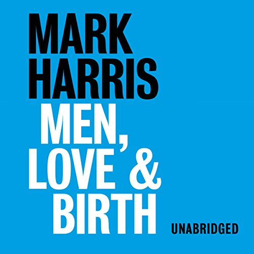 Men, Love, & Birth audiobook cover art