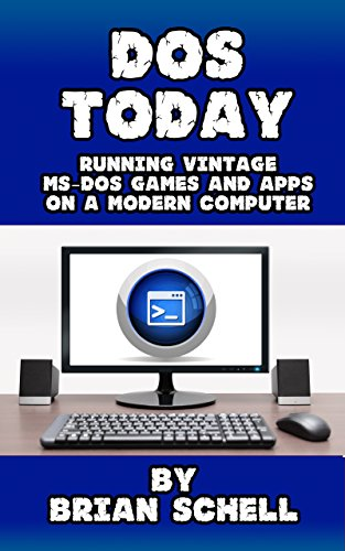 DOS Today: Running Vintage MS-DOS Games and Apps on a Modern Computer (English Edition)