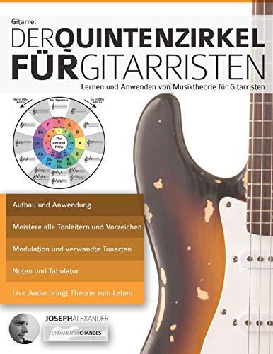 Gitarre: Der Quintenzirkel für Gitarristen: Lernen und Anwenden von Musiktheorie für Gitarristen (Musiktheorie für Gitarre, Band 2)