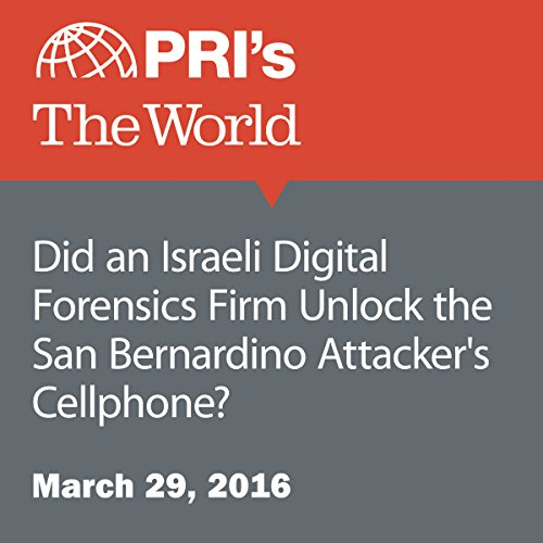 Did an Israeli Digital Forensics Firm Unlock the San Bernardino Attacker's Cellphone? audiobook cover art