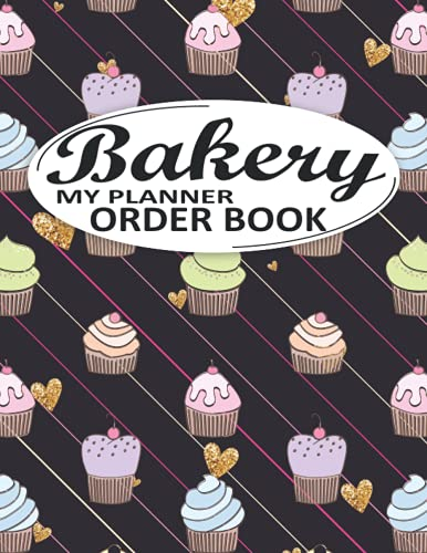 My Order Book Bakery Planner: Bakery Order Form, Cupcake Order Form Gift for Bakers, Cake and Cookies Order Form, Wedding Cake Form, Bakery Invoices, ... Cake Pop Organizer Sketching, (Seamless Cover