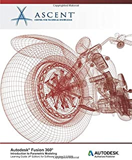 Autodesk Fusion 360: Introduction to Parametric Modeling (4th Edition): Autodesk Authorized Publisher