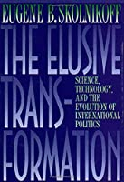 The Elusive Transformation: Science, Technology, and the Evolution of International Politics