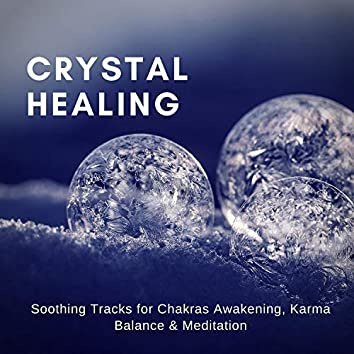 Crystal Healing (Soothing Tracks For Chakras Awakening, Karma Balance & Meditation)