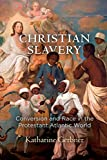 Christian Slavery: Conversion and Race in the Protestant Atlantic World (Early American Studies)