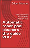 Automatic robot pool cleaners - the guide 2017: how to choose your robotic pool cleaner