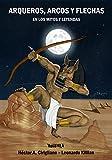 Arqueros, arcos y flechas: En los mitos y leyendas