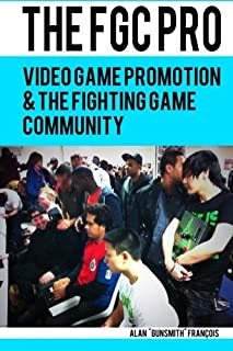"""The FGC Pro: Video Game Promotion & The Fighting Game Community - """"Definitely a good book for anyone interested in organiz..."""
