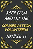 Conservation Volunteers job Tittle Line Notebook - keep calm and let the Conservation Volunteers Handle It: Writing Journal/Notes/Notepad & Diary ... Boys, Girls, Men & Women | 100 Pages Size 6x9