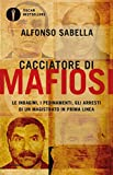 Cacciatore di mafiosi. Le indagini, i pedinamenti, gli arresti di un magistrato in prima l...