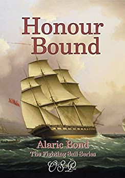 Honour Bound (The Fighting Sail Series Book 10) by [Alaric Bond]
