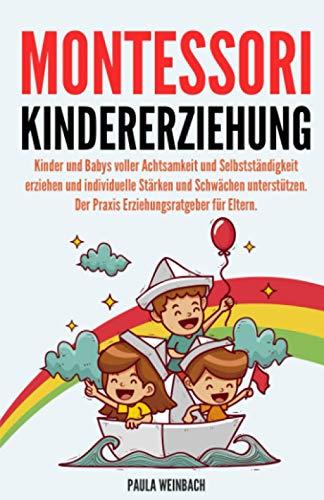 Montessori Kindererziehung: Kinder und Babys voller Achtsamkeit und...
