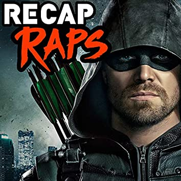 Recap Raps: Arrow (Seasons 1-5)