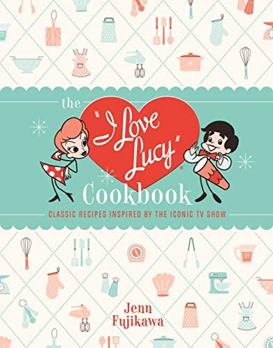 The I Love Lucy Cookbook Classic Recipes Inspired by the Iconic TV Show product image