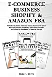 E-Commerce Business, Shopify & Amazon Fba: Make Money Online, Generate Passive Income with Social Media and Affiliate Marketing. The Easiest Strategies and a Step-by-Step Guide to Financial Success