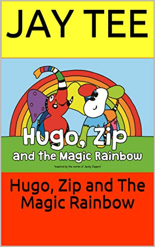 Hugo, Zip and The Magic Rainbow (The Rainbow Collection Book 2) (English Edition)