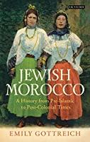 Jewish Morocco: A History from Pre-Islamic to Postcolonial Times (Library of Middle East History)
