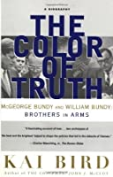 The Color of Truth: McGeorge Bundy and William Bundy: Brothers in Arms by Kai Bird(2000-06-21)