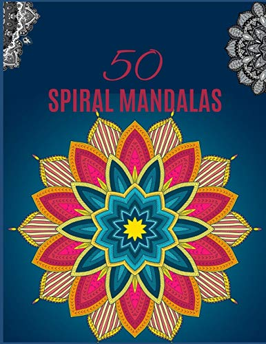 50 SPIRAL Mandalas: Ultimate mandalas adult coloring book for Relaxation and stress relieve