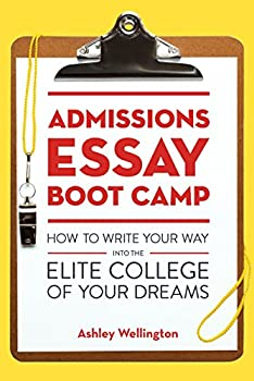 Admissions Essay Boot Camp  How to Write Your Way into the Elite College of Your Dreams