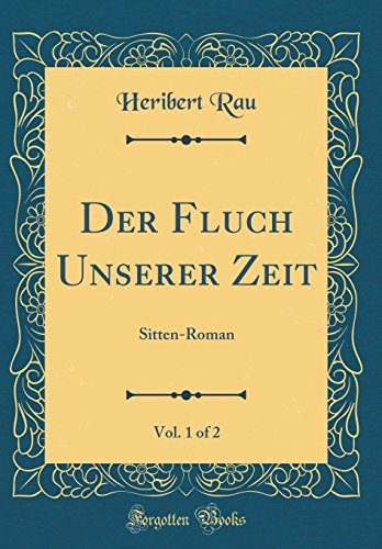 Der Fluch Unserer Zeit, Vol. 1 of 2: Sitten-Roman (Classic Reprint)
