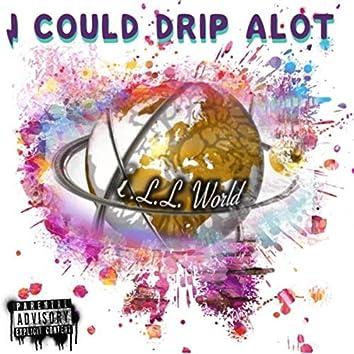 I Could Drip Alot