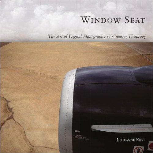 Window Seat: The Art of Digital Photography & Creative Thinking