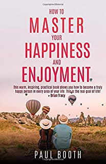 How to Master Your Happiness and Enjoyment