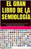 EL GRAN LIBRO DE LA SEMIOLOGÍA: PEIRCE-SAUSSURE-ENUNCIACIÓN-GENEROS DISCURSIVOS- MODALIDADES-SUBJETIVEMAS-POLIFONÍA- DICCIONARIO BÁSICO DE SEMIOLOGÍA
