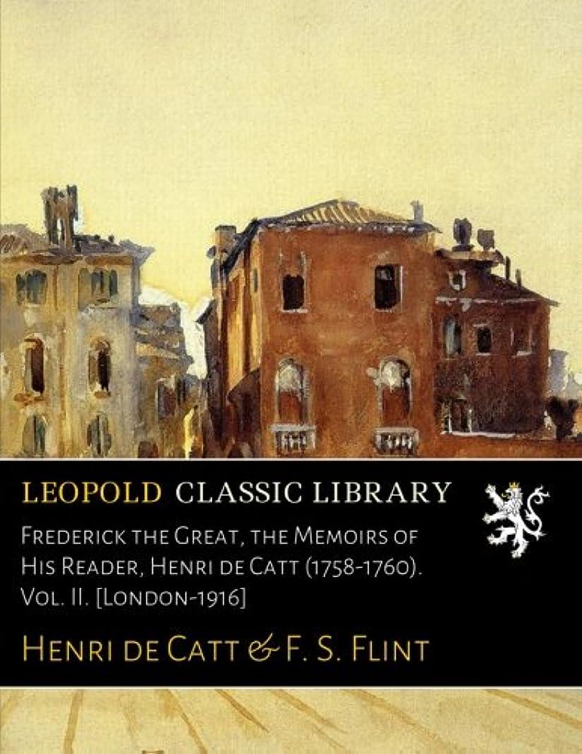 ラベリーン難破船Frederick the Great, the Memoirs of His Reader, Henri de Catt (1758-1760). Vol. II. [London-1916]
