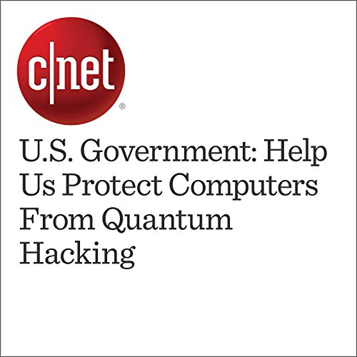 U.S. Government: Help Us Protect Computers From Quantum Hacking audiobook cover art