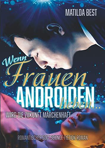 Wenn Frauen Androiden: Ein romantischer Science-Fiction-Roman