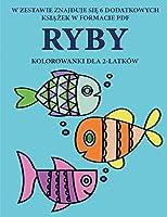 Kolorowanki dla 2-latków (Ryby): Ta książka zawiera 40 kolorowych stron z dodatkowymi grubymi liniami, które zmniejszają frustrację i zwiększają pewnośc siebie. Ta książka pomoże bardzo malym dzieciom rozwijac kontrolę pióra i cwiczyc