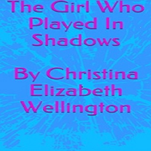 The Girl Who Played in Shadows                   By:                                                                                                                                 Christina Elizabeth Wellington                               Narrated by:                                                                                                                                 Rebecca Ortese                      Length: 2 mins     Not rated yet     Overall 0.0