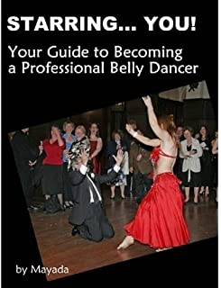 Starring...You!: Your Guide to Becoming a Professional Belly Dancer