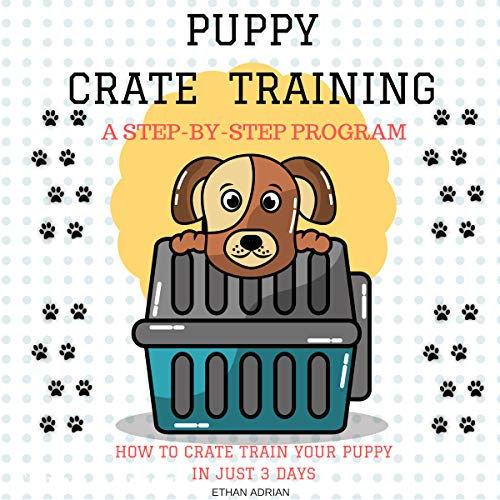 Crate Training for Puppies: How to Crate Train Your Puppy in Just 3 Days cover art