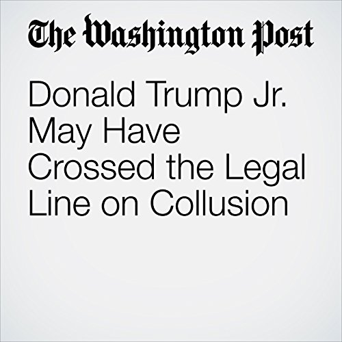 Donald Trump Jr. May Have Crossed the Legal Line on Collusion copertina