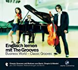 Englisch lernen mit The Grooves: Business World - Classic Grooves.Classic Grooves mit Motiven von Bach, Chopin & Händel / Audio-CD mit Booklet (The Grooves digital publishing)