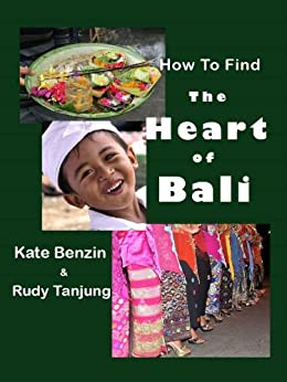 How To Find The Heart Of Bali by [Kate Benzin, Rudy Tanjung]