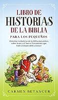 Libro de Historias de la Biblia Para Los Pequeños: Historias verdaderas de la biblia para niños, sobre Jesús y el Nuevo Testamento, que todo cristiano debe conocer