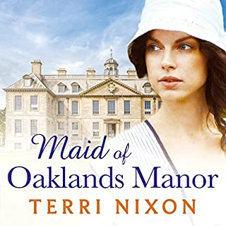 Maid of Oaklands Manor     Oaklands Manor, Book 1              By:                                                                                                                                 Terri Nixon                               Narrated by:                                                                                                                                 Penelope Freeman                      Length: 12 hrs and 10 mins     47 ratings     Overall 4.2