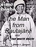 SIMO HÄYHÄ: The Man from Rautajärvi aka The White Death (Best Snipers Series Book 3) (English Edition)